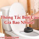 Thông Tắc Bồn Cầu Giá Bao Nhiêu Chuẩn Nhất Chuyên Nghiệp Uy Tín